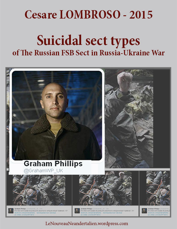 Graham-Phillips-featured in Lombroso 2015 - Suicidal Sect Types, The Russian FSB Sect in the Russia-Ukraine war.