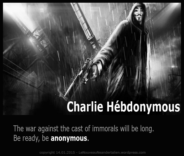 Charlie Hebdonymous - The war against the cast of immorals will be longue. Be ready. Remain anonymous.